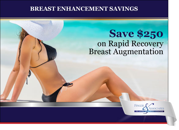 Finger and Associates Breast Augmentation Special Save $250
